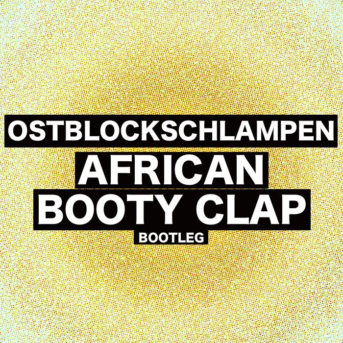 OSTBLOCKSCHLAMPEN AFRICAN BOOTY CLAP (REMIX / BOOTLEG) FREE